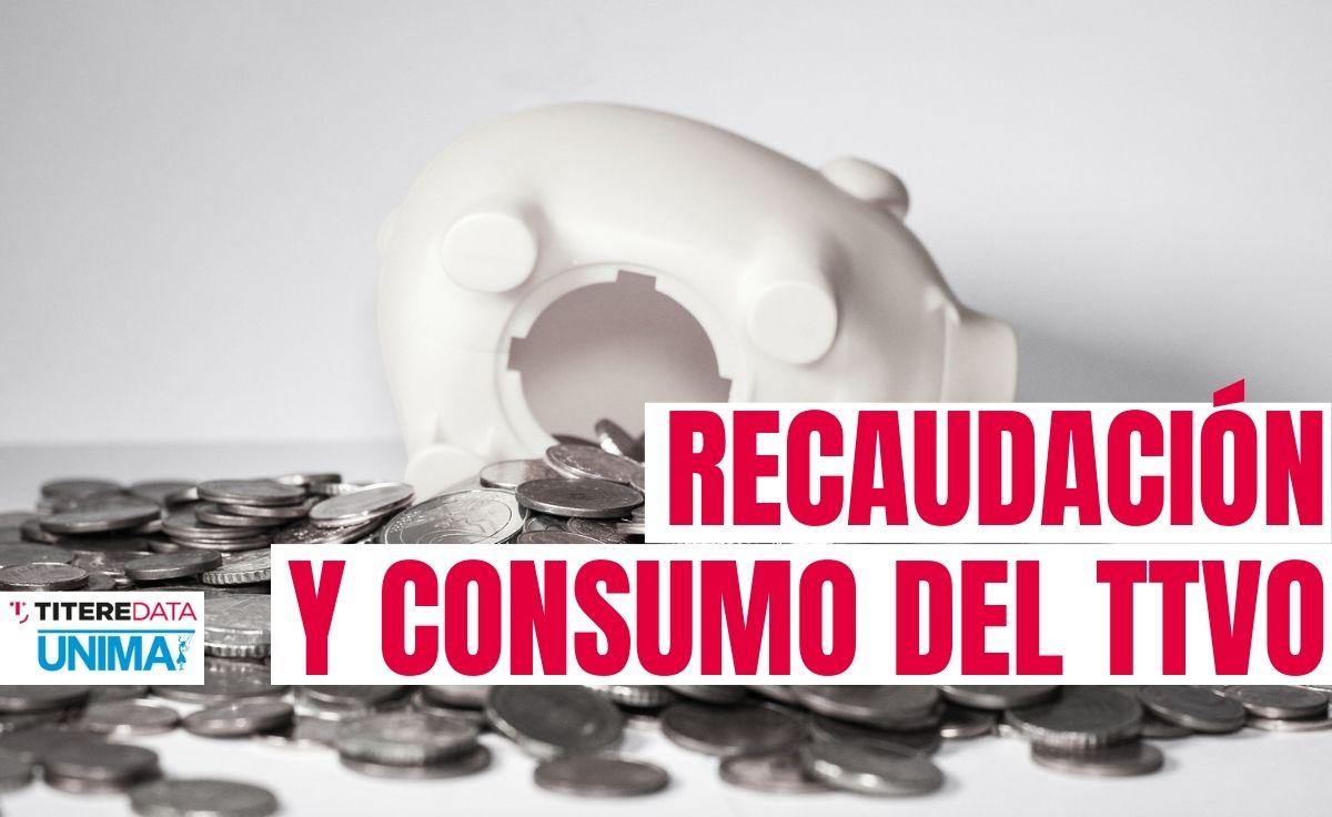Recaudación y consumo del TTVO