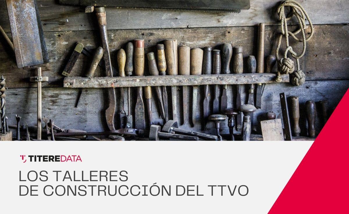Los talleres de construcción del sector TTVO